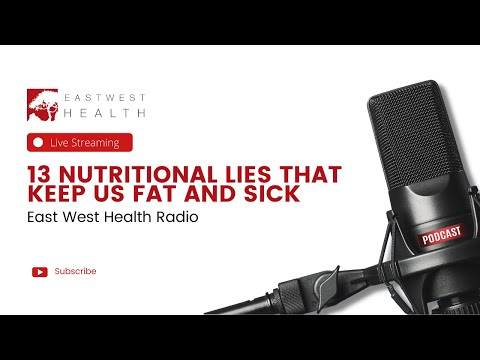 East West Health Radio: 13 Nutritional Lies that Keep Us Fat and Sick