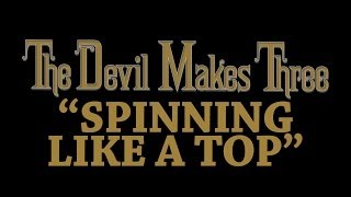 The Devil Makes Three - Spinning Like A Top [Audio Stream]