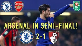 ARSENAL IN THE SEMI-FINAL! || CHELSEA 2-1 BOURNEMOUTH || MORATA SAVES US!!