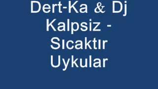 Dert Ka - Sıcaktır Uykular 2013 (Dt.Dj Kalpsiz)(Special  Dj Babayorgun)