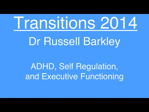 ADHD, Self Regulation and Executive Functioning - Dr Russell Barkley