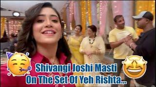 Shivangi Joshi Masti on Sets of Yeh Rishta | Pawri Hori Hai