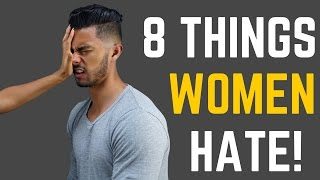 8 BIGGEST Turn Offs for Women