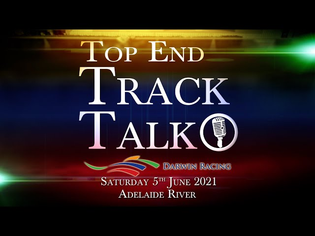 Top End Track Talk EP106 05 06 21