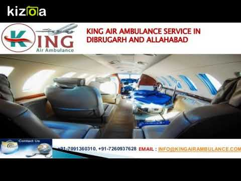 Book King Air Ambulance Service in Dibrugarh and Allahabad with Doctor Facility