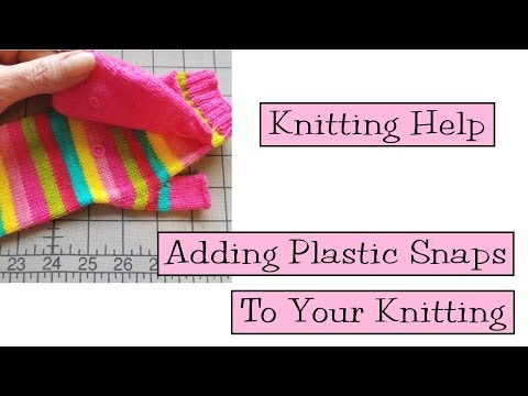 Knitting Help - Adding Plastic Snaps To Your Knitting