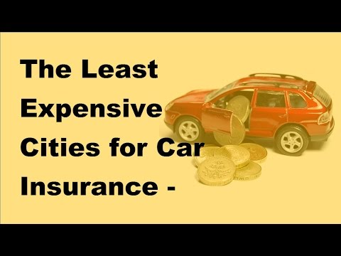 The Least Expensive Cities for Car Insurance  - 2017 Inexpensive Car Insurance Tips