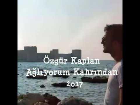 Özgür Kaplan 2017 Ağlıyorum Kahrından