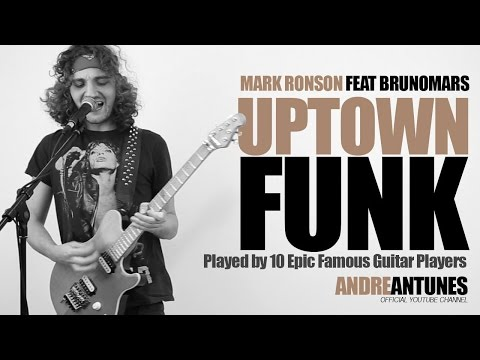 Uptown Funk - Played by 10 Epic Famous Guitar Players   Mark Ronson ft Bruno Mars   Andre Antunes