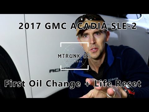 2017 GMC Acadia First Oil Change 3.6L 4500 miles + Oil Life Reset