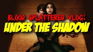 Under The Shadow (2016) – Blood Splattered Vlog (Horror Movie Review)