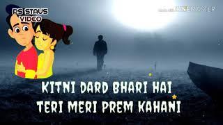 Kitni dard bhari hai Teri meri prem kahani status video hindi