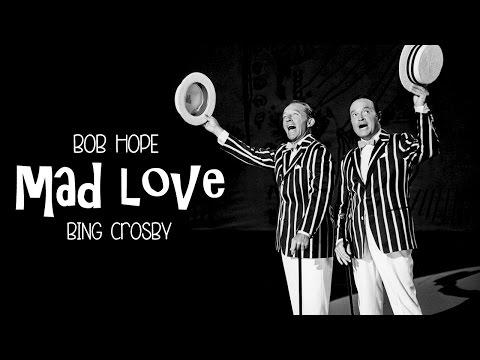 Mad Love [Bob Hope & Bing Crosby]