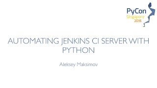 Automating Jenkins CI server with python - PyCon SG 2015