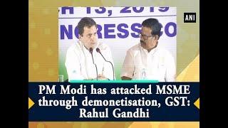 PM Modi has attacked MSME through demonetisation, GST: Rahul Gandhi