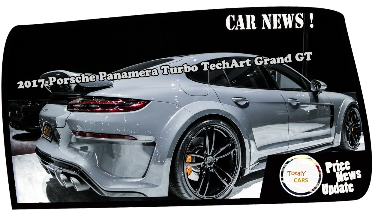 2017 Porsche Panamera Turbo Techart Grand Gt Price Spec