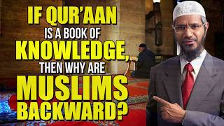 If Qur'aan is a Book of Knowledge, then Why are Muslims Backward? - Dr Zakir Naik