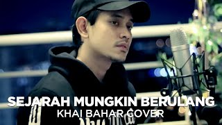 Download SEJARAH MUNGKIN BERULANG | NEW BOYZ (COVER BY KHAI BAHAR)