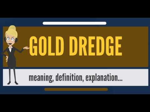 What is GOLD DREDGE? What does GOLD DREDGE mean? GOLD DREDGE meaning, definition & explanation