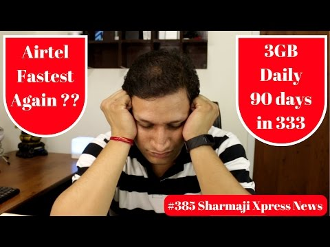 #385 Sharmaji Xpress News | Airtel Fastest Again | 3gb Daily for 90 Days