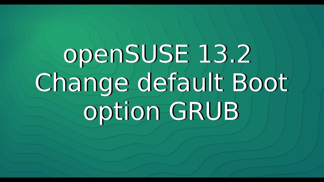 openSUSE 13 2 - Change default Boot option GRUB