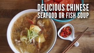 Chinese Recipe: Seafood Soup or Fish Soup - Singapore style