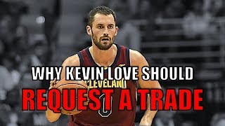 Why Kevin Love Should Request a Trade from the Cavs!