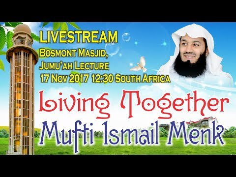 Livestream - Living Together - Mufti Ismail Menk