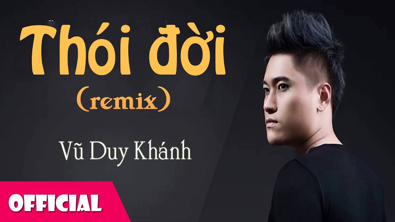 Thói Đời Remix – Vũ Duy Khánh [Official Audio]