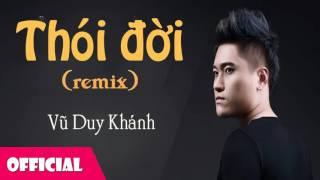 Thói Đời Remix - Vũ Duy Khánh [Official Audio]