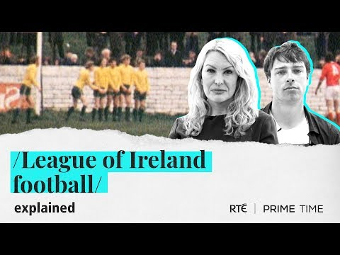 League of Ireland Football   Explained by Prime Time