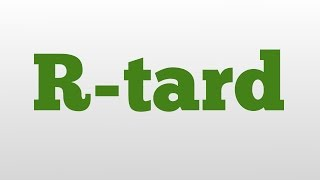 R-tard meaning and pronunciation