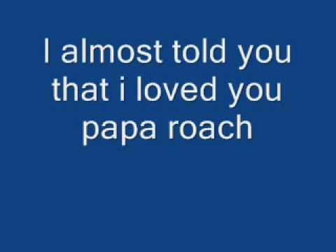 I Almost Told You That I Loved You-Papa Roach with lyrics