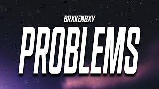 BrxkenBxy - Problems (Lyrics)