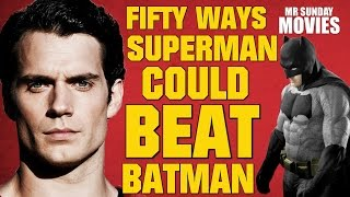 Fifty Ways SUPERMAN Could Beat BATMAN