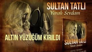 Sultan Tatlı - Altın Yüzüğüm Kırıldı Resimi