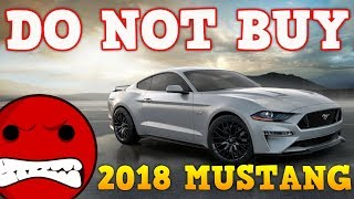 do not buy the 2018 mustang get the 2019 mustang instead