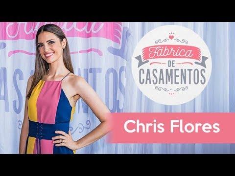 Chris Flores convida para a Fábrica de Casamentos!