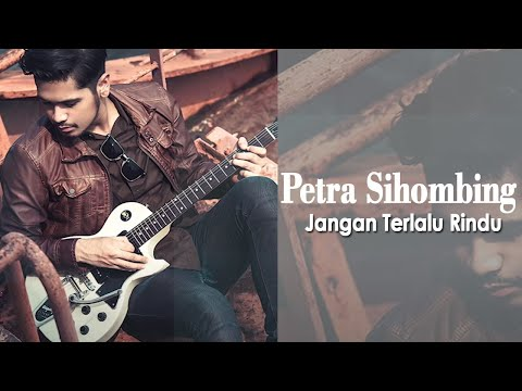 Petra Sihombing - Jangan Terlalu Rindu [Official Video Lyric]