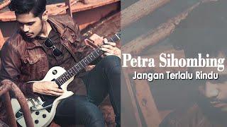 Video Petra Sihombing - Jangan Terlalu Rindu [Official Video Lyric] download MP3, 3GP, MP4, WEBM, AVI, FLV Februari 2018