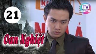 Oan Nghiệt - Tập 21 | Giải Trí TV Phim Việt Nam 2019