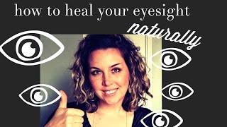 How to heal and reverse your eyesight NATURALLY