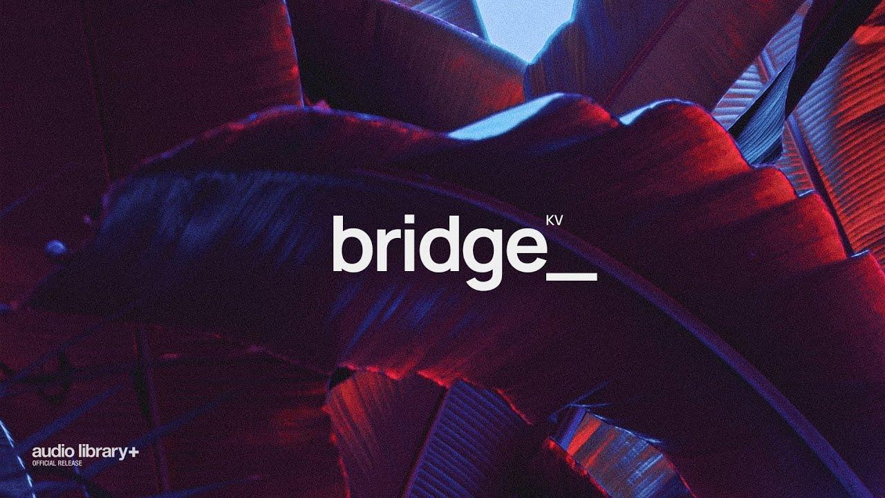 Bridge - KV [Audio Library Release] · Free Copyright-safe Music