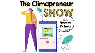 #TheClimapreneurShow |Entrepreneurs Driving Climate Action |Stories to Inspire #ClimateEntrepreneurs