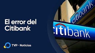 En Estados Unidos, el Citibank transfirió por error millones a prestamistas