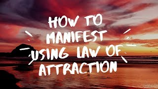 How to Manifest Anything with the Law of Attraction wealth & happiness.