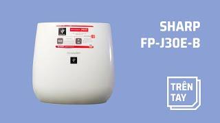 Trên tay máy lọc không khí SHARP FP-J30E-B