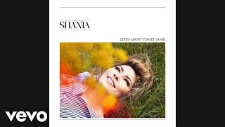 Shania Twain - Life's About To Get Good (Audio)