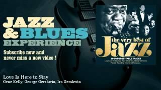 Gene Kelly, George Gershwin, Ira Gershwin - Love Is Here to Stay