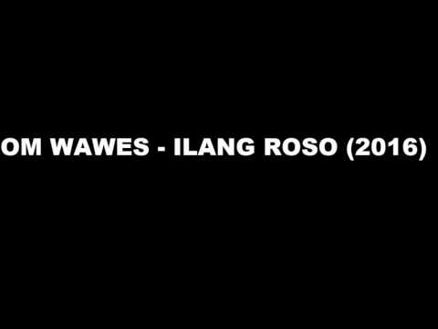 OM WAWES - ILANG ROSO 2016